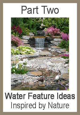 water feature ideas - inspired by nature